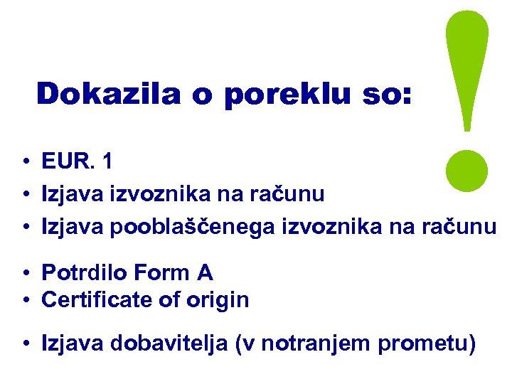 Dokazila o poreklu so: ! • EUR. 1 • Izjava izvoznika na računu •