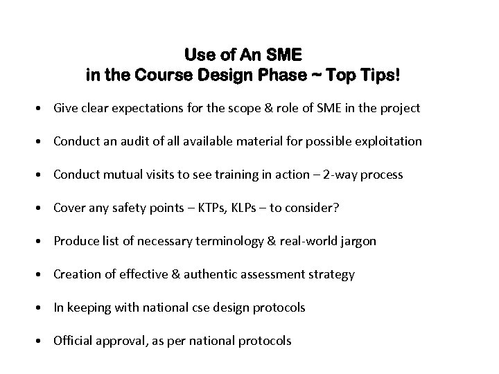 Use of An SME in the Course Design Phase ~ Top Tips! • Give