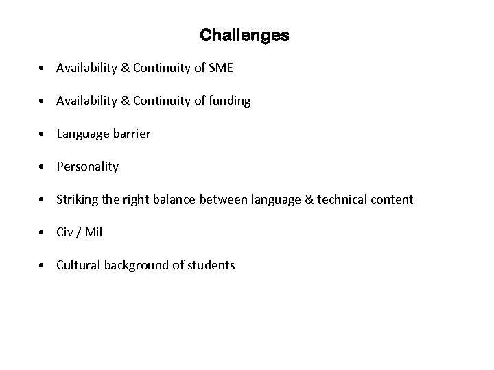 Challenges • Availability & Continuity of SME • Availability & Continuity of funding •