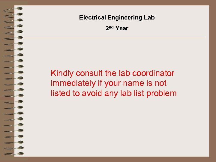 Electrical Engineering Lab 2 nd Year Kindly consult the lab coordinator immediately if your