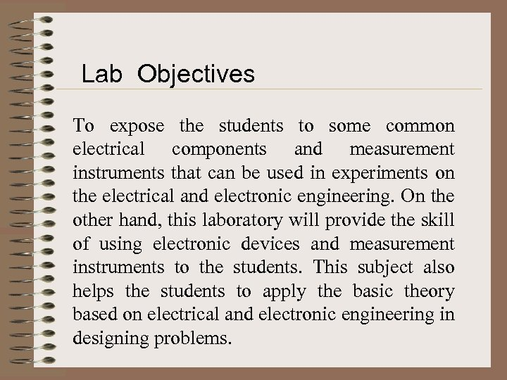 Lab Objectives To expose the students to some common electrical components and measurement instruments