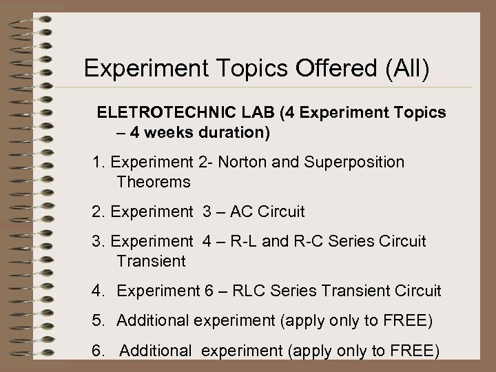 Experiment Topics Offered (All) ELETROTECHNIC LAB (4 Experiment Topics – 4 weeks duration) 1.