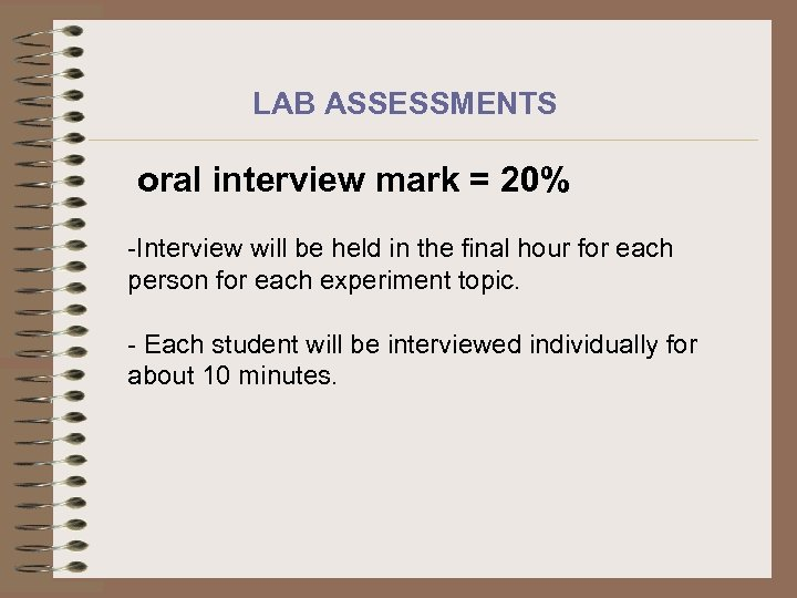 LAB ASSESSMENTS oral interview mark = 20% -Interview will be held in the final
