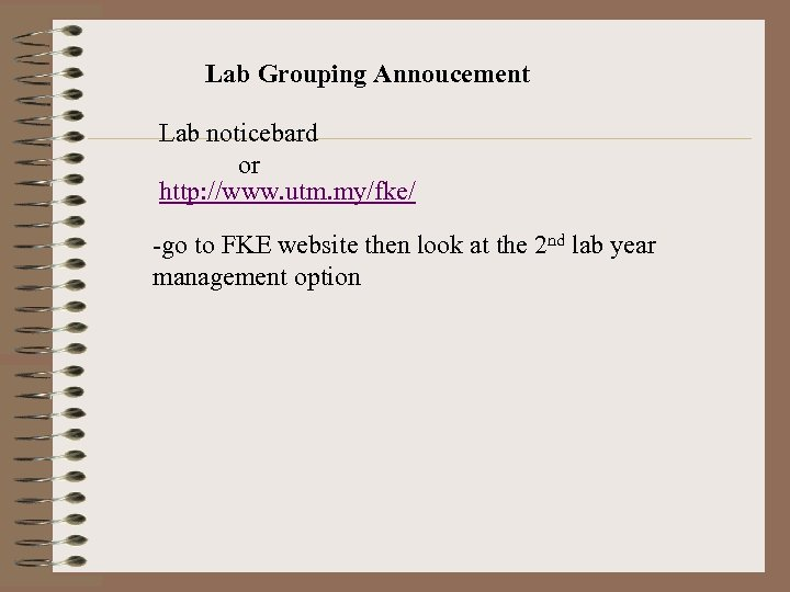 Lab Grouping Annoucement Lab noticebard or http: //www. utm. my/fke/ -go to FKE website