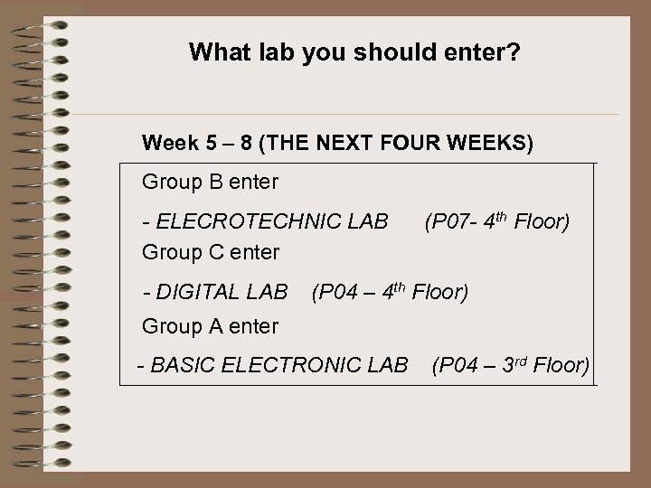 What lab you should enter? Week 5 – 8 (THE NEXT FOUR WEEKS) Group
