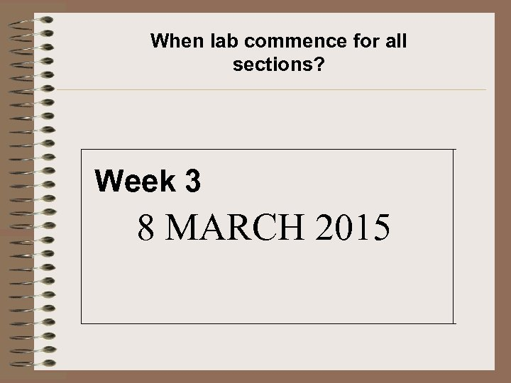 When lab commence for all sections? Week 3 8 MARCH 2015