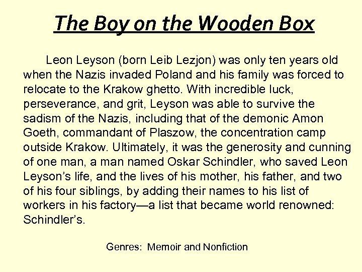 The Boy on the Wooden Box Leon Leyson (born Leib Lezjon) was only ten