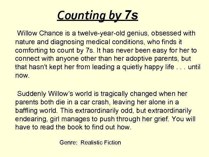 Counting by 7 s Willow Chance is a twelve-year-old genius, obsessed with nature and