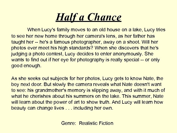 Half a Chance When Lucy's family moves to an old house on a lake,