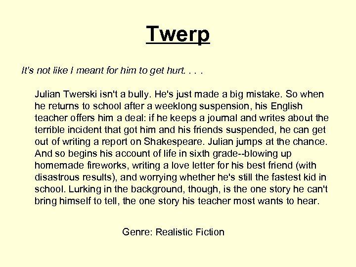Twerp It's not like I meant for him to get hurt. . Julian Twerski
