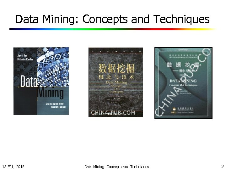 Data Mining: Concepts and Techniques 15 三月 2018 Data Mining: Concepts and Techniques 2