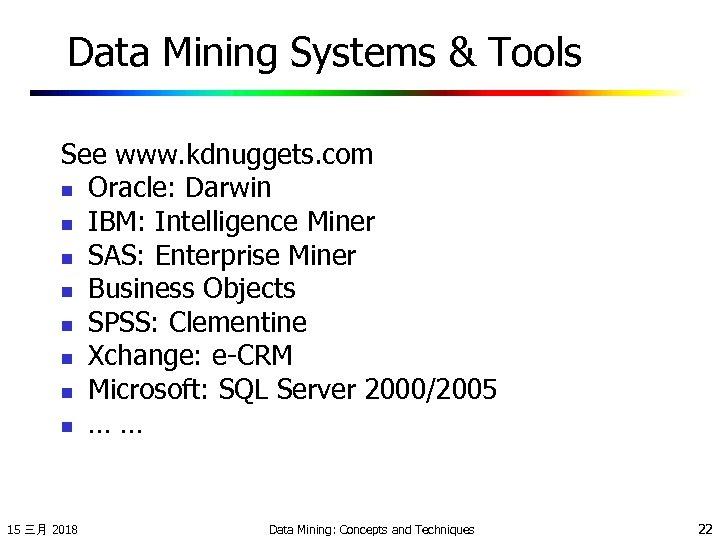 Data Mining Systems & Tools See www. kdnuggets. com n Oracle: Darwin n IBM: