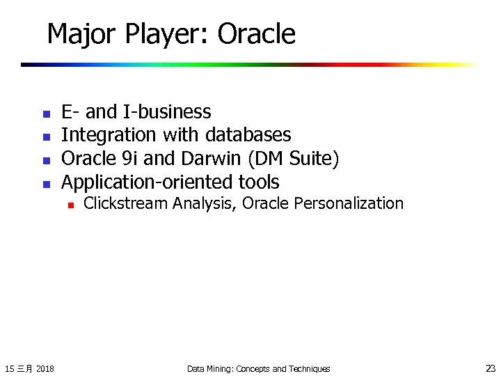 Major Player: Oracle n n E- and I-business Integration with databases Oracle 9 i