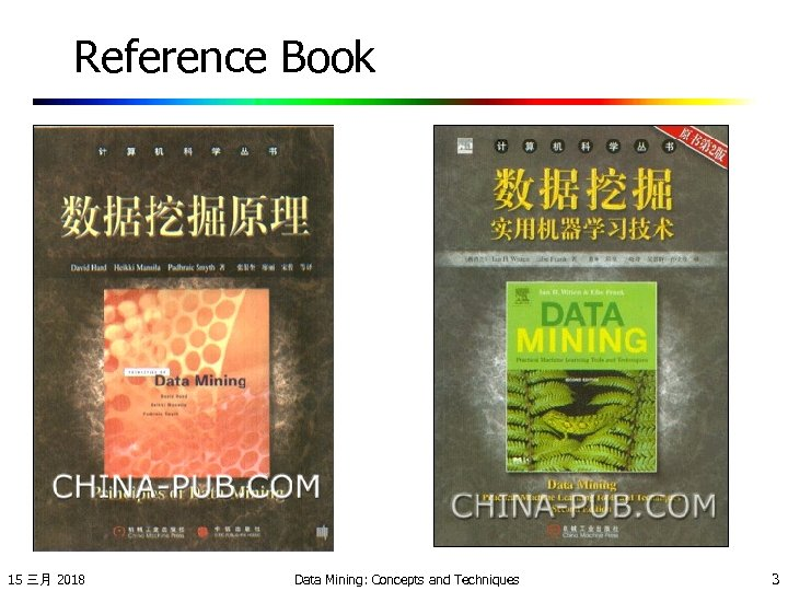 Reference Book 15 三月 2018 Data Mining: Concepts and Techniques 3