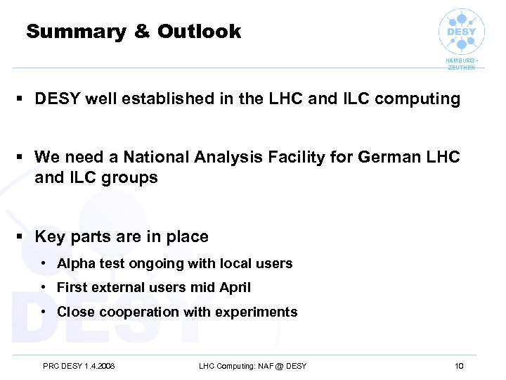 Summary & Outlook HAMBURG • ZEUTHEN § DESY well established in the LHC and
