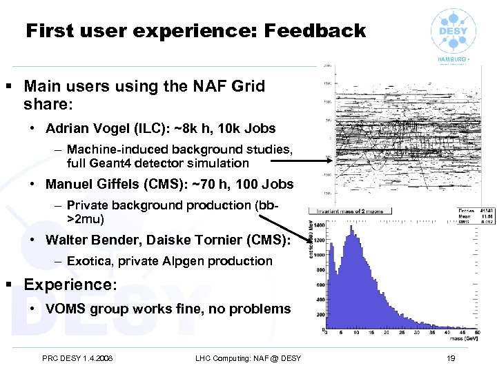 First user experience: Feedback HAMBURG • ZEUTHEN § Main users using the NAF Grid