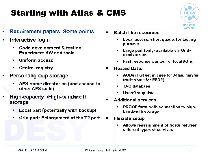 Starting with Atlas & CMS § Requirement papers. Some points: § HAMBURG • ZEUTHEN