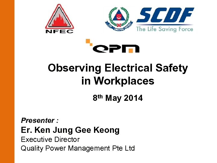 Observing Electrical Safety in Workplaces 8 th May 2014 Presenter : Er. Ken Jung
