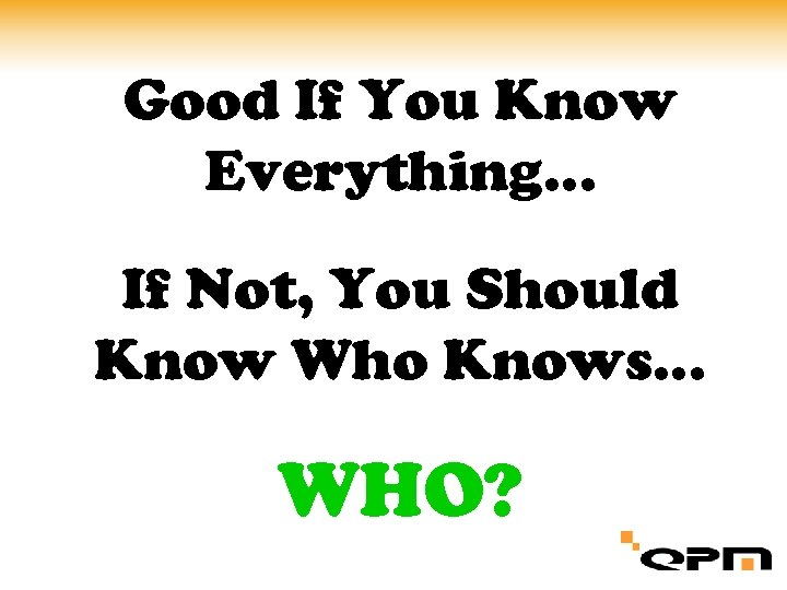 Good If You Know Everything… If Not, You Should Know Who Knows… WHO?