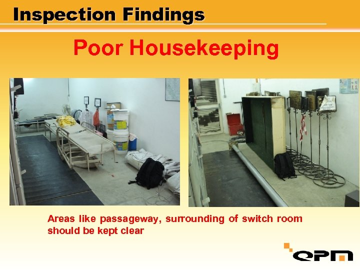 Inspection Findings Poor Housekeeping Areas like passageway, surrounding of switch room should be kept