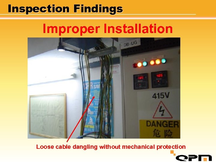 Inspection Findings Improper Installation Loose cable dangling without mechanical protection