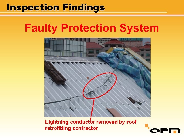 Inspection Findings Faulty Protection System Lightning conductor removed by roof retrofitting contractor