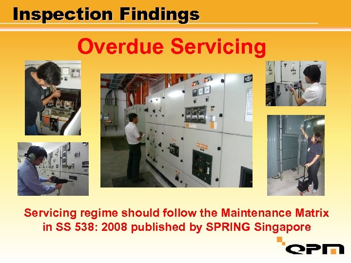 Inspection Findings Overdue Servicing regime should follow the Maintenance Matrix in SS 538: 2008
