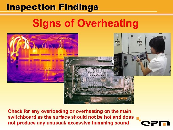 Inspection Findings Signs of Overheating Check for any overloading or overheating on the main