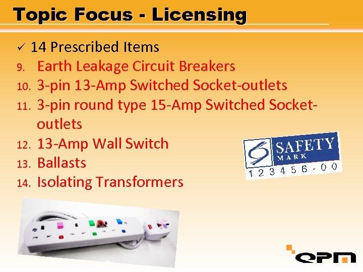 Topic Focus - Licensing 14 Prescribed Items 9. Earth Leakage Circuit Breakers 10. 3