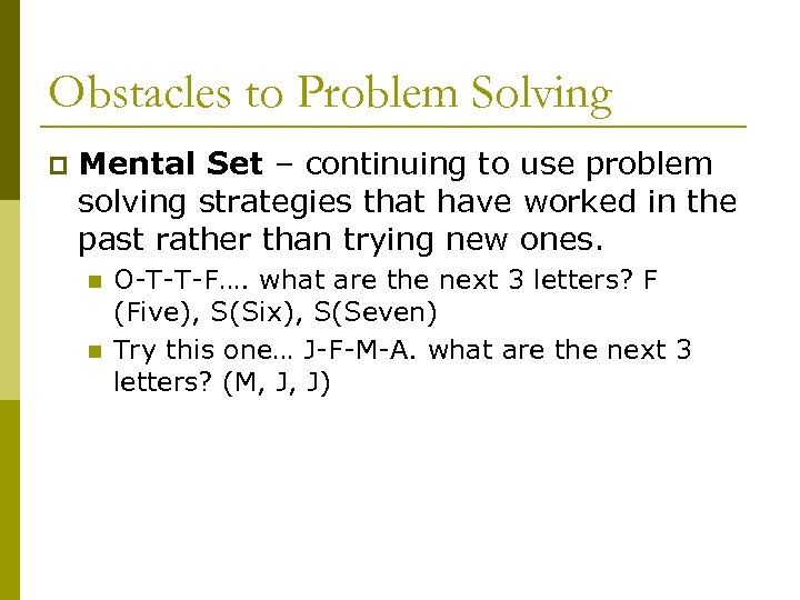 Obstacles to Problem Solving p Mental Set – continuing to use problem solving strategies