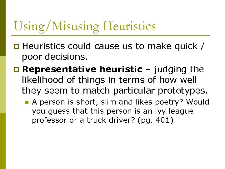 Using/Misusing Heuristics could cause us to make quick / poor decisions. p Representative heuristic