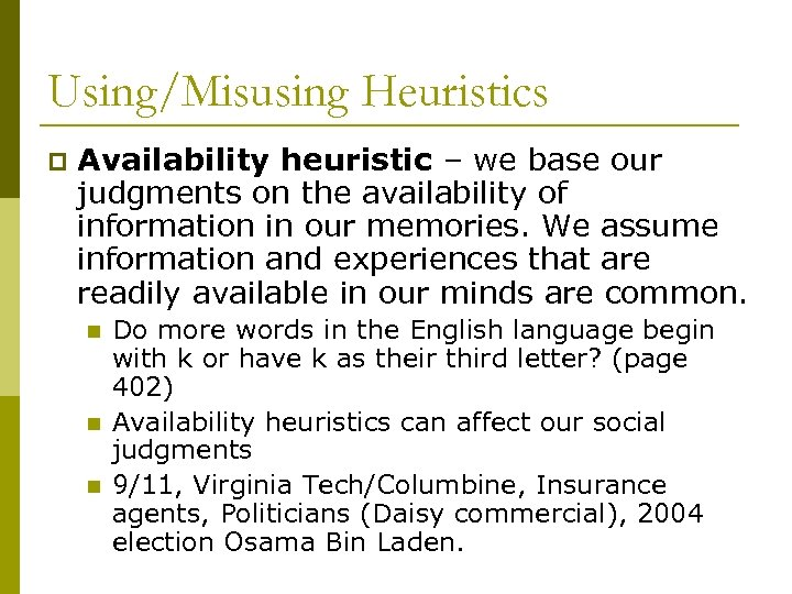 Using/Misusing Heuristics p Availability heuristic – we base our judgments on the availability of