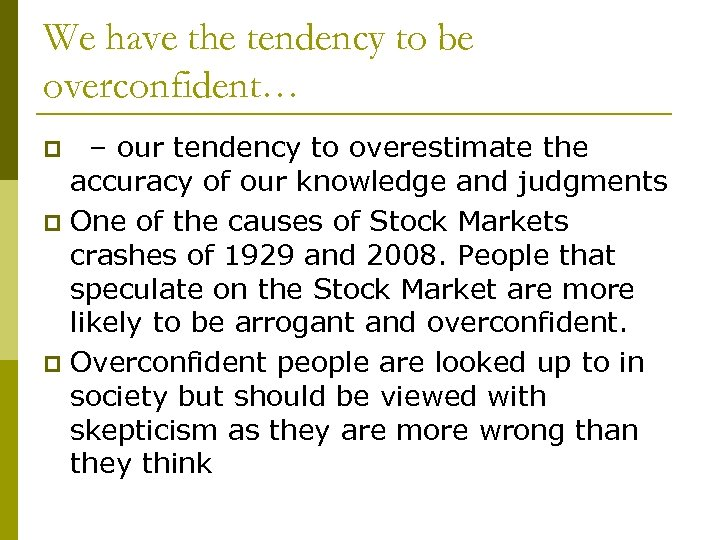 We have the tendency to be overconfident… – our tendency to overestimate the accuracy
