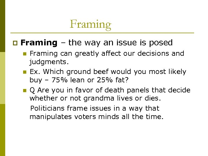 Framing p Framing – the way an issue is posed Framing can greatly affect