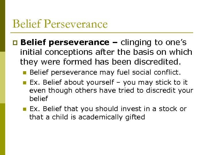 Belief Perseverance p Belief perseverance – clinging to one's initial conceptions after the basis