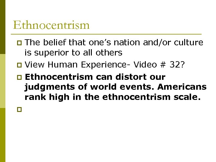 Ethnocentrism The belief that one's nation and/or culture is superior to all others p