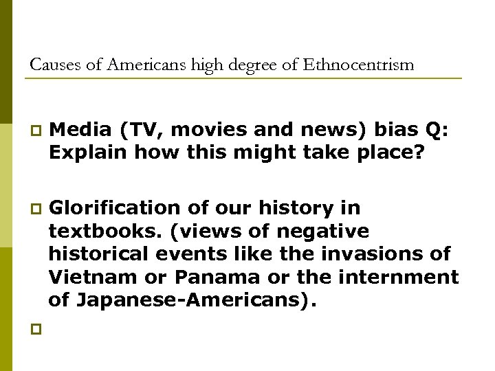 Causes of Americans high degree of Ethnocentrism p Media (TV, movies and news) bias