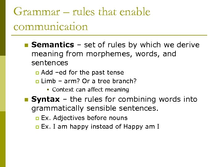 Grammar – rules that enable communication n Semantics – set of rules by which