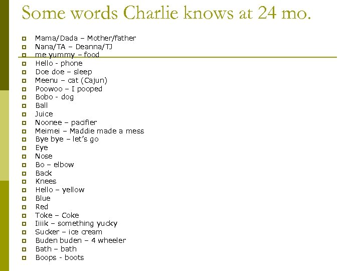 Some words Charlie knows at 24 mo. p p p p p p p