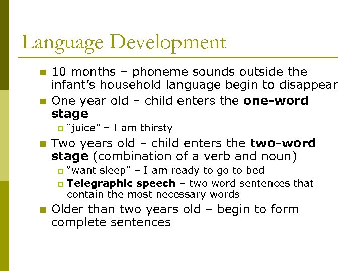 Language Development n n 10 months – phoneme sounds outside the infant's household language
