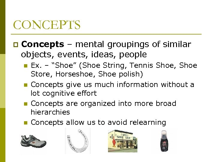 CONCEPTS p Concepts – mental groupings of similar objects, events, ideas, people n n