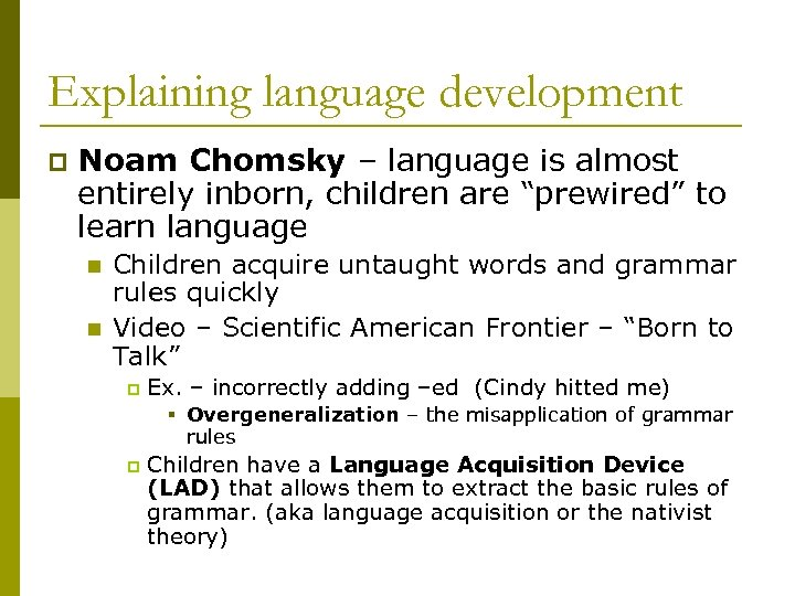 Explaining language development p Noam Chomsky – language is almost entirely inborn, children are