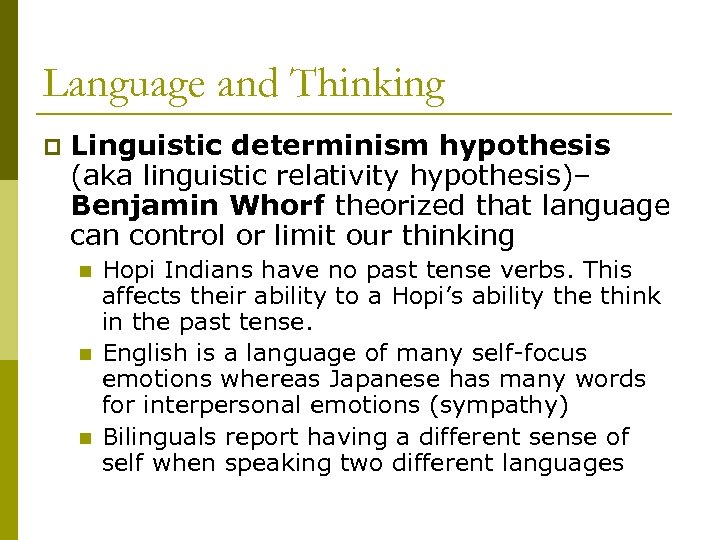 Language and Thinking p Linguistic determinism hypothesis (aka linguistic relativity hypothesis)– Benjamin Whorf theorized