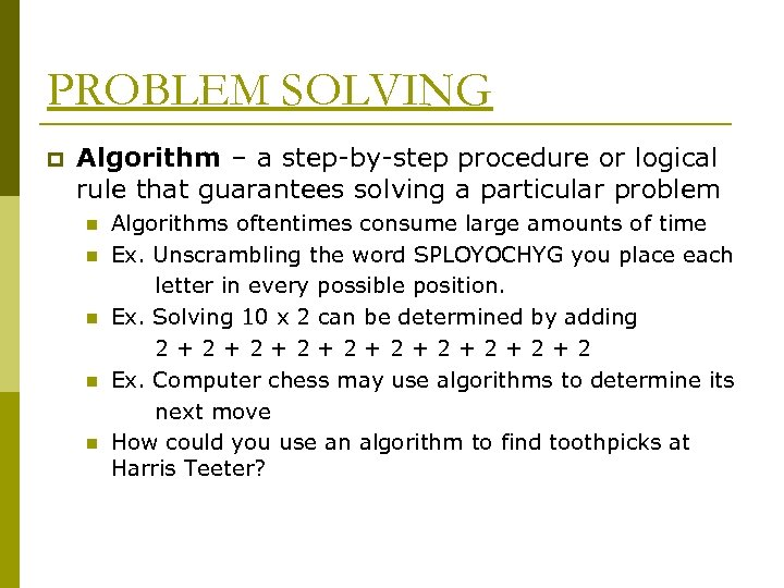 PROBLEM SOLVING p Algorithm – a step-by-step procedure or logical rule that guarantees solving