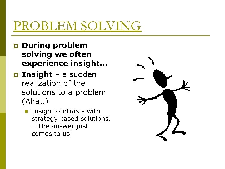PROBLEM SOLVING p p During problem solving we often experience insight… Insight – a