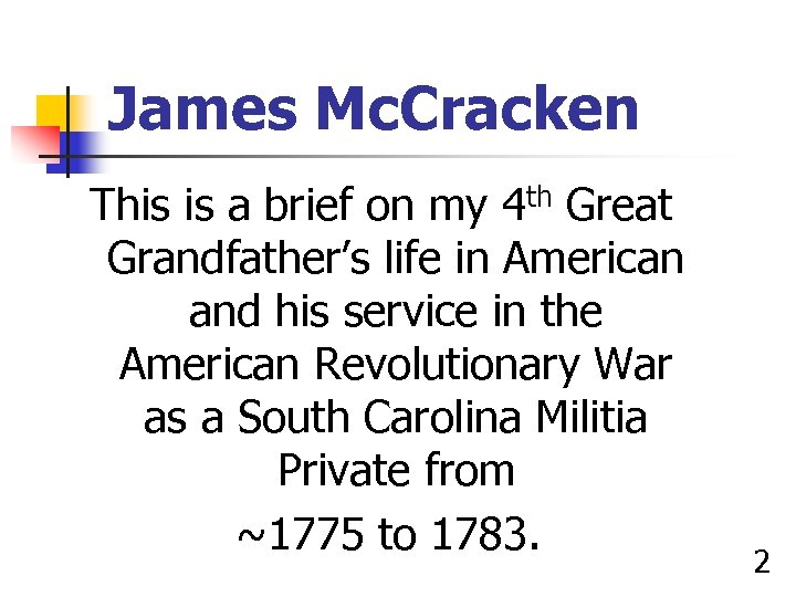 James Mc. Cracken This is a brief on my 4 th Great Grandfather's life