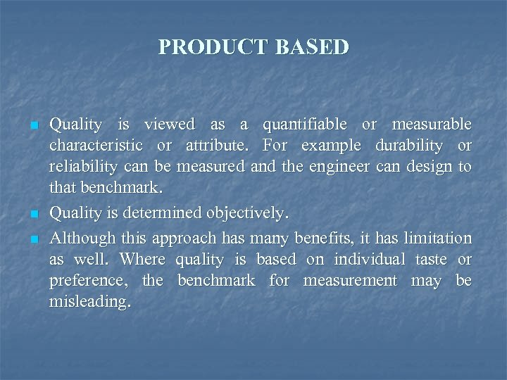 PRODUCT BASED n n n Quality is viewed as a quantifiable or measurable characteristic