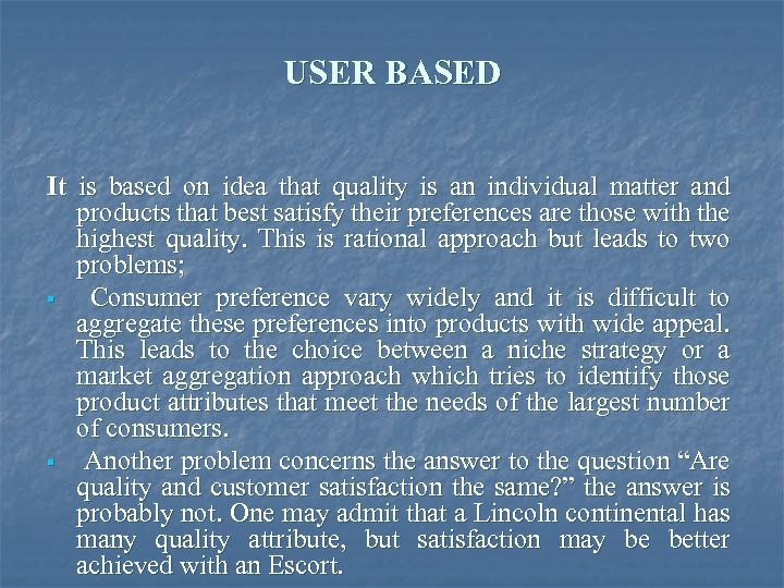 USER BASED It is based on idea that quality is an individual matter and
