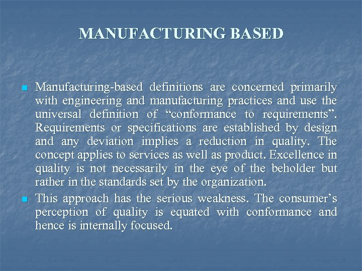 MANUFACTURING BASED n n Manufacturing-based definitions are concerned primarily with engineering and manufacturing practices