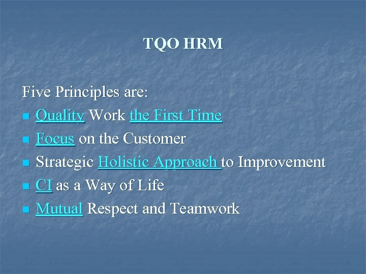 TQO HRM Five Principles are: n Quality Work the First Time n Focus on